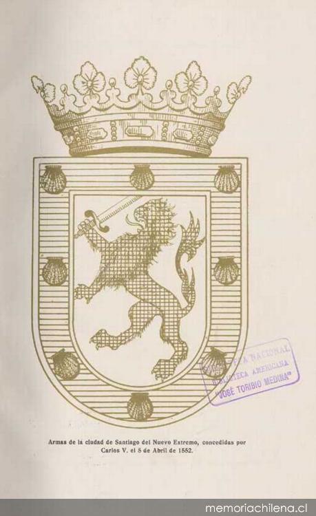 Armas de la ciudad de Santiago del Nuevo Extremo, concedidas por Carlos V, el 5 de abril de 1552 | Homenaje a los ilustres fundadores de la ciudad de Santiago de Chile. Santiago 1924 | Memoria Chilena
