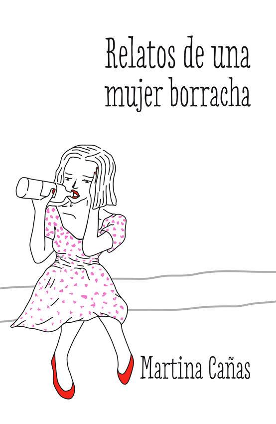 """""""Relatos de una mujer borracha"""" de Martina Cañas."""