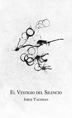 El vestigio del silencio, Jorge Yacoman (c)