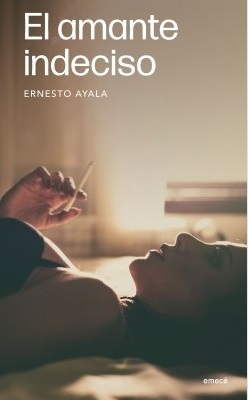 El amante indeciso, de Ernesto Ayala, Editorial Planeta Chilena S.A. (c)