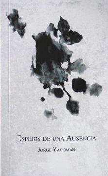 Espejos de una ausencia, Jorge Yacoman, Editorial Al Otro Lado (c)